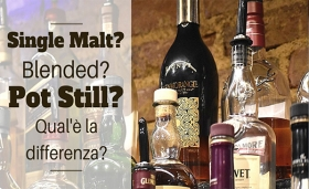 Single malt, blended, pot still che differenza c'è?