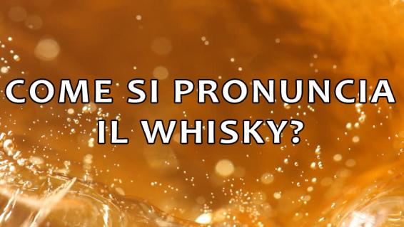 Come si pronunciano i nomi dei whisky?
