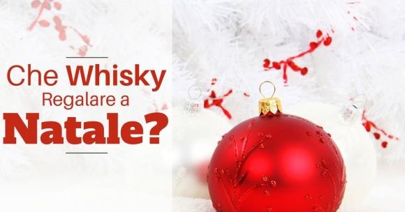 Che whisky regalare per il Natale 2019?
