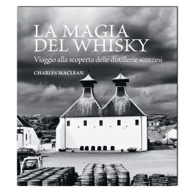 La magia del whisky - Viaggio alla scoperta delle distillerie scozzesi